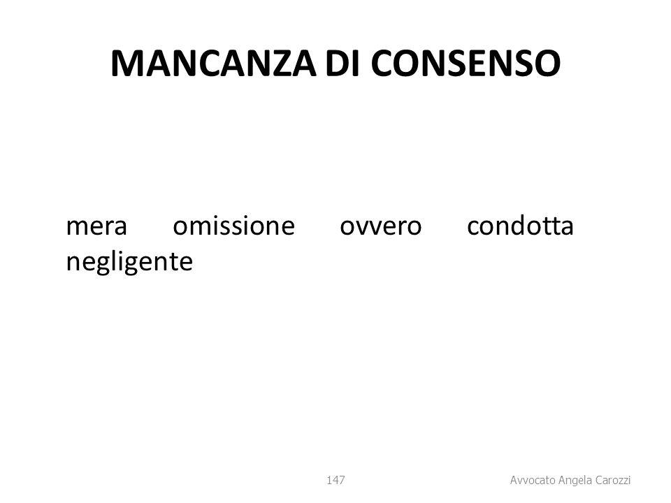 147 MANCANZA DI CONSENSO mera omissione ovvero condotta negligente 147 Avvocato Angela Carozzi