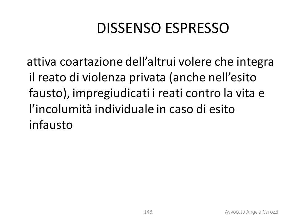 148 DISSENSO ESPRESSO attiva coartazione dell'altrui volere che integra il reato di violenza privata (anche nell'esito fausto), impregiudicati i reati