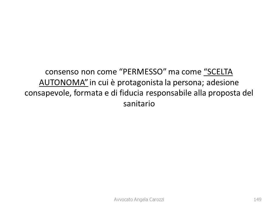 """149 Avvocato Angela Carozzi consenso non come """"PERMESSO"""" ma come """"SCELTA AUTONOMA"""" in cui è protagonista la persona; adesione consapevole, formata e d"""