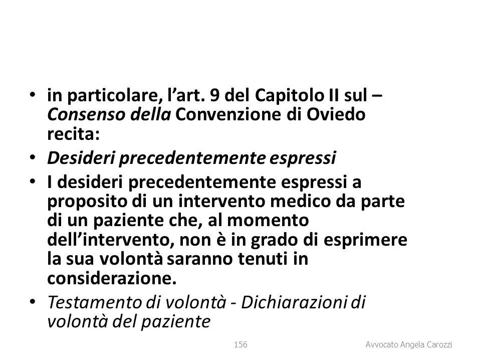 156 in particolare, l'art. 9 del Capitolo II sul – Consenso della Convenzione di Oviedo recita: Desideri precedentemente espressi I desideri precedent