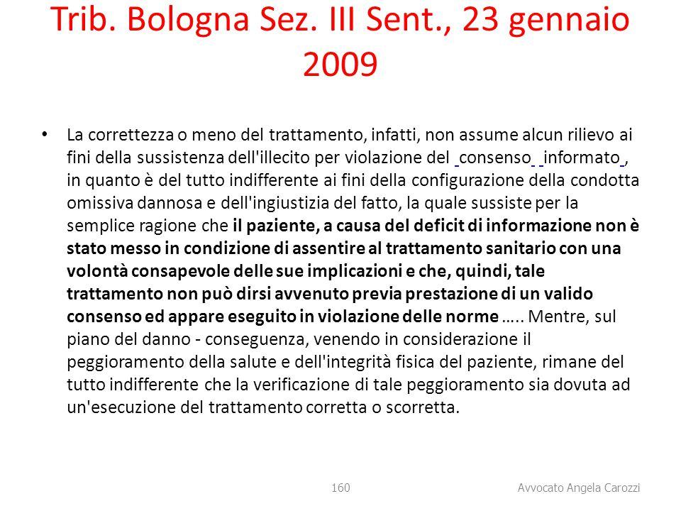 160 Avvocato Angela Carozzi Trib. Bologna Sez. III Sent., 23 gennaio 2009 La correttezza o meno del trattamento, infatti, non assume alcun rilievo ai