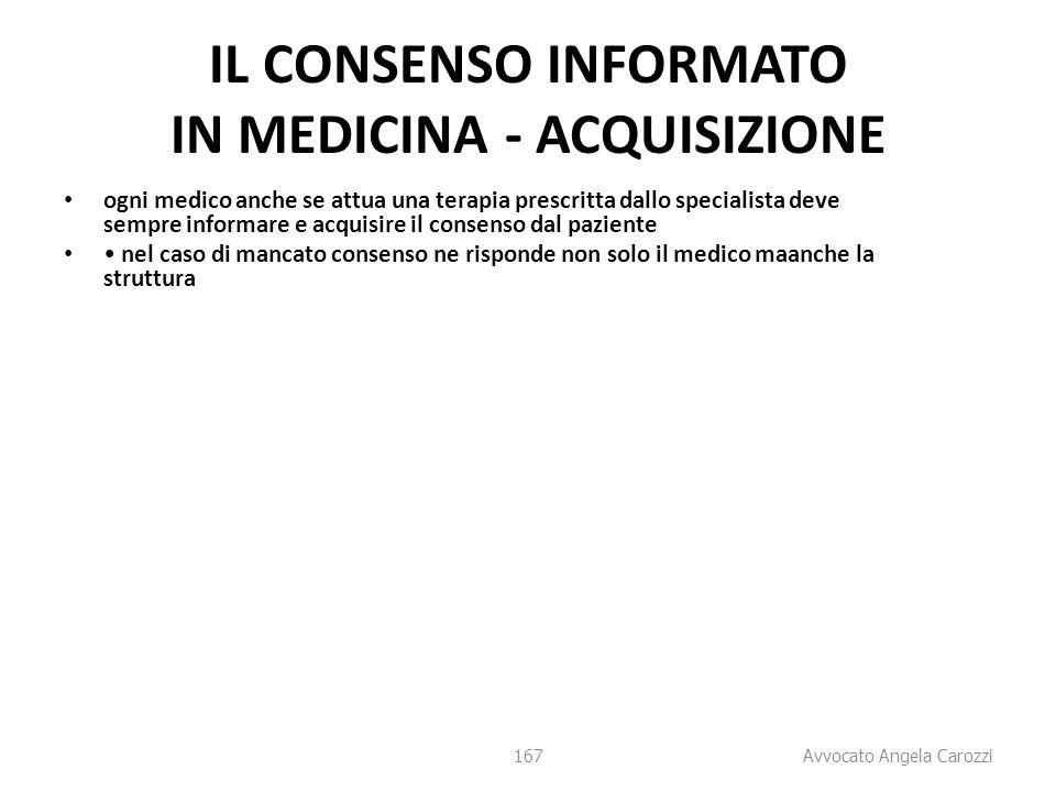 167 IL CONSENSO INFORMATO IN MEDICINA - ACQUISIZIONE ogni medico anche se attua una terapia prescritta dallo specialista deve sempre informare e acqui