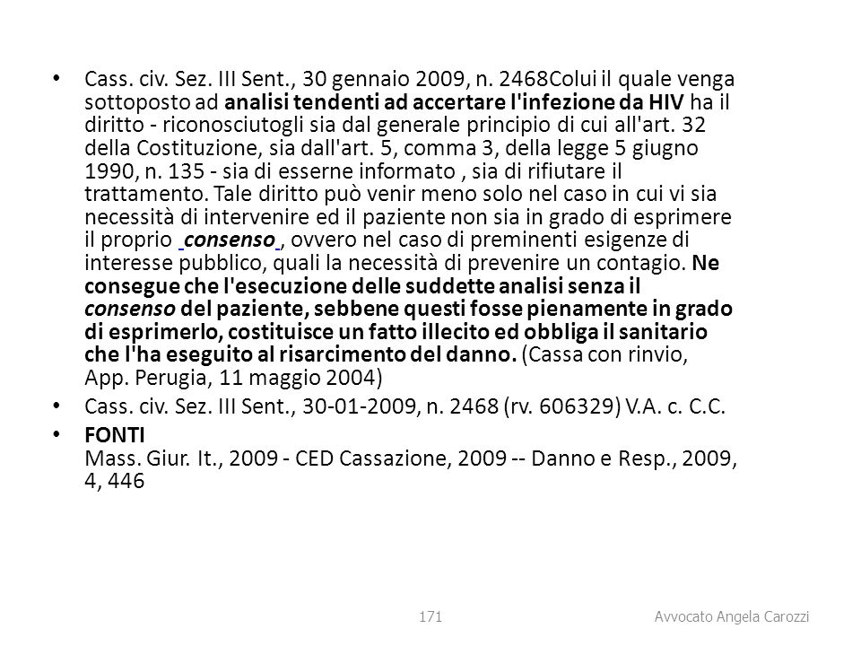 171 Cass. civ. Sez. III Sent., 30 gennaio 2009, n. 2468Colui il quale venga sottoposto ad analisi tendenti ad accertare l'infezione da HIV ha il dirit