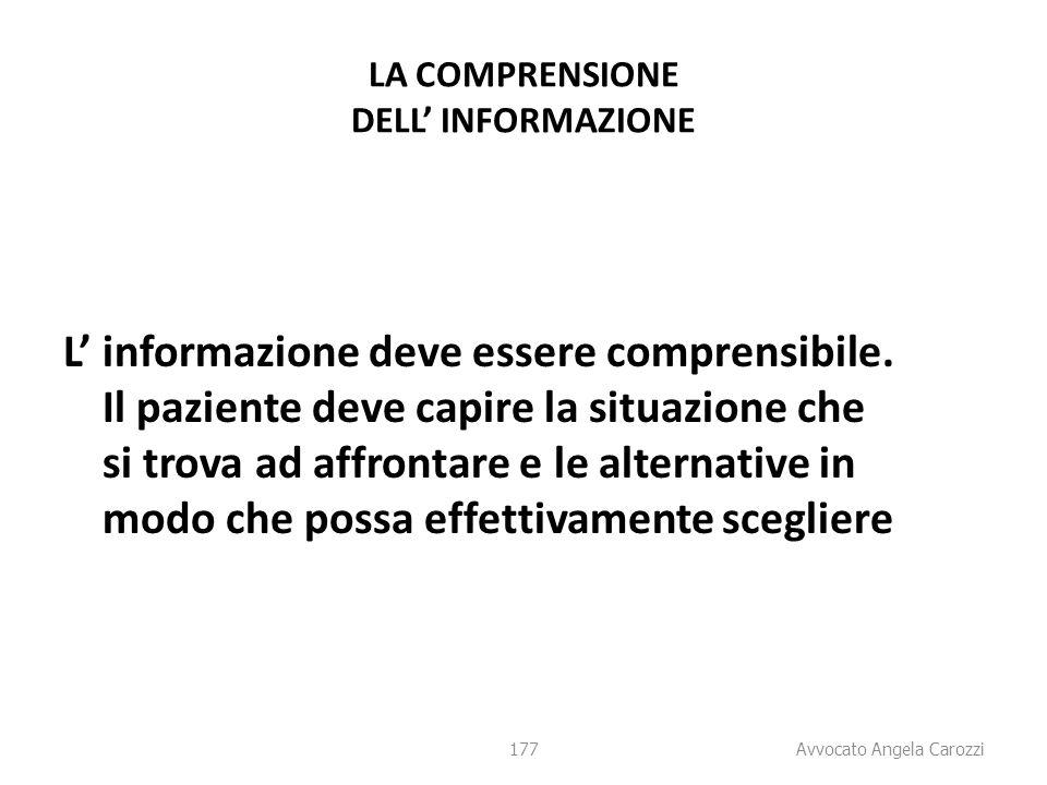 177 LA COMPRENSIONE DELL' INFORMAZIONE L' informazione deve essere comprensibile. Il paziente deve capire la situazione che si trova ad affrontare e l