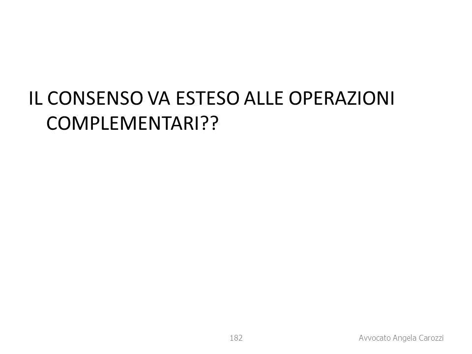 182 IL CONSENSO VA ESTESO ALLE OPERAZIONI COMPLEMENTARI?? 182 Avvocato Angela Carozzi