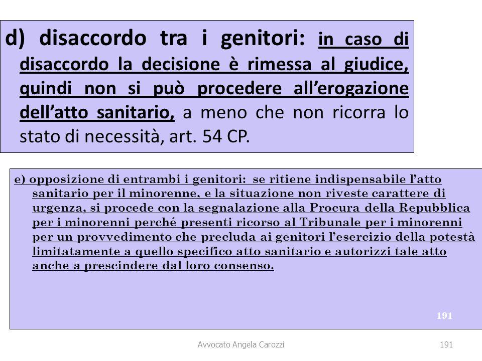 191 d) disaccordo tra i genitori: in caso di disaccordo la decisione è rimessa al giudice, quindi non si può procedere all'erogazione dell'atto sanita