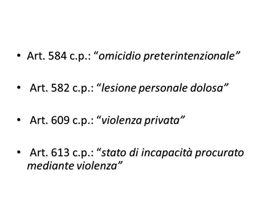 """Art. 584 c.p.: """"omicidio preterintenzionale"""" Art. 584 c.p.: """"omicidio preterintenzionale"""" Art. 582 c.p.: """"lesione personale dolosa"""" Art. 582 c.p.: """"le"""