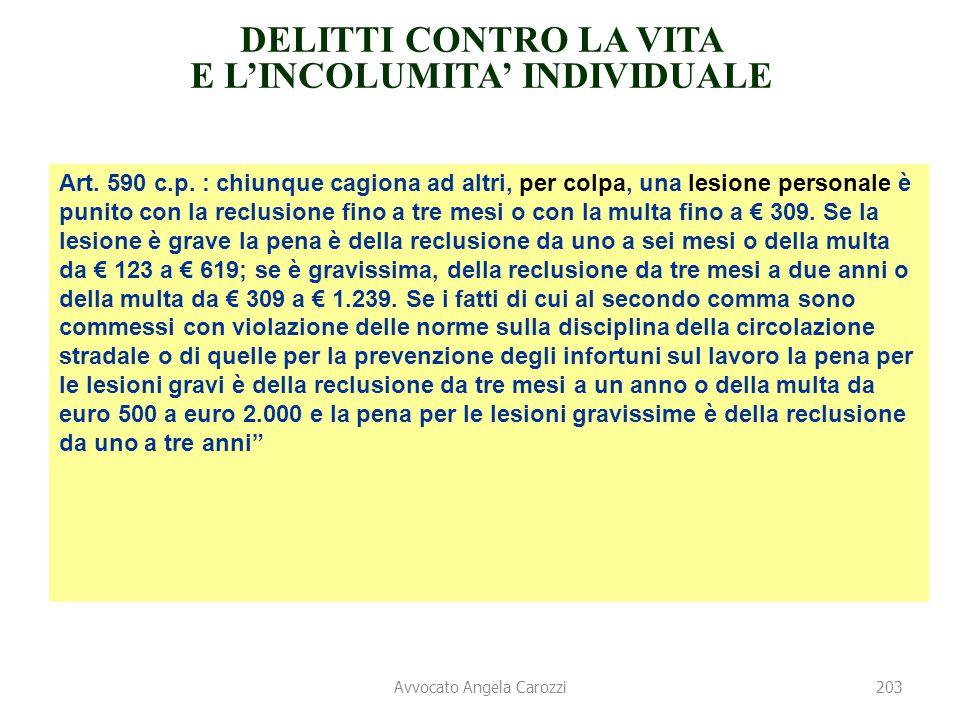 203 : DELITTI CONTRO LA VITA E L'INCOLUMITA' INDIVIDUALE Art. 590 c.p. : chiunque cagiona ad altri, per colpa, una lesione personale è punito con la r