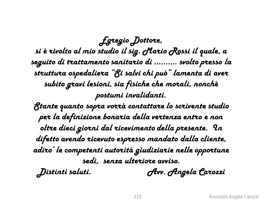 215 Egregio Dottore, si è rivolto al mio studio il sig. Mario Rossi il quale, a seguito di trattamento sanitario di ………. svolto presso la struttura os