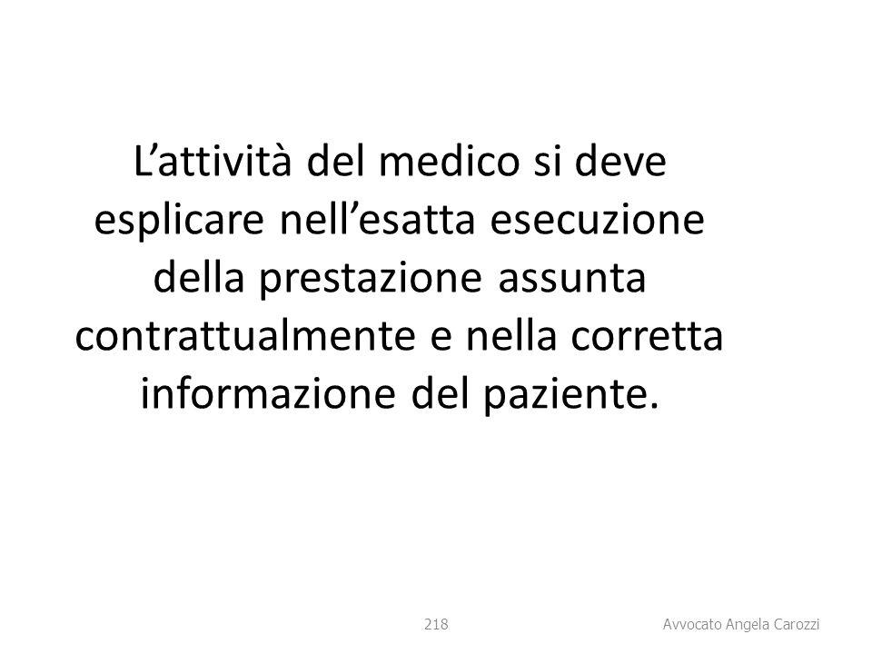 218 L'attività del medico si deve esplicare nell'esatta esecuzione della prestazione assunta contrattualmente e nella corretta informazione del pazien