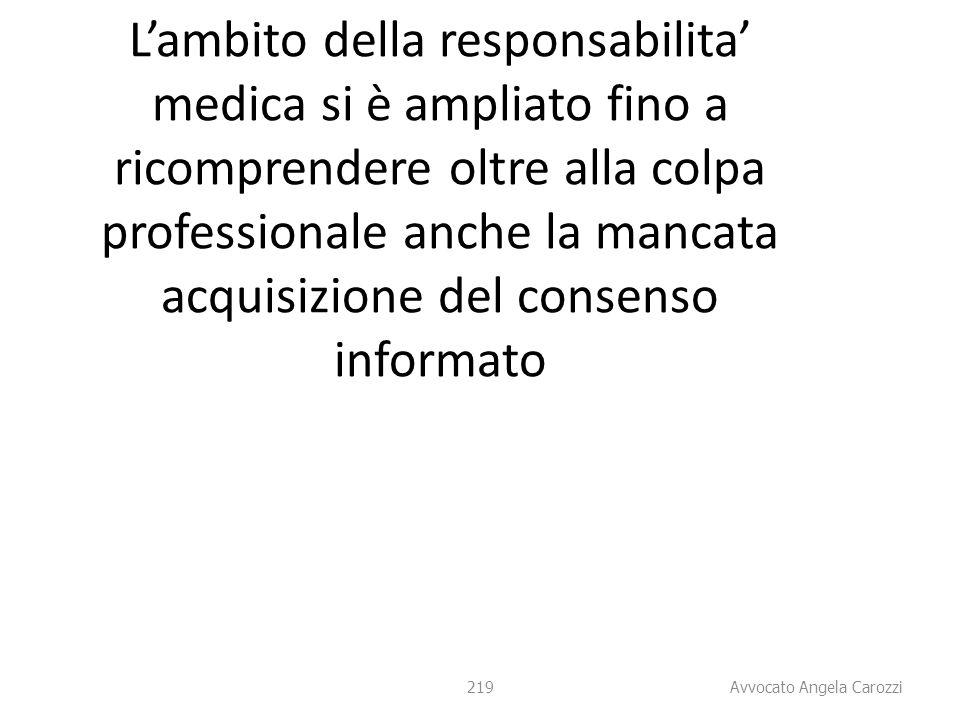 219 L'ambito della responsabilita' medica si è ampliato fino a ricomprendere oltre alla colpa professionale anche la mancata acquisizione del consenso