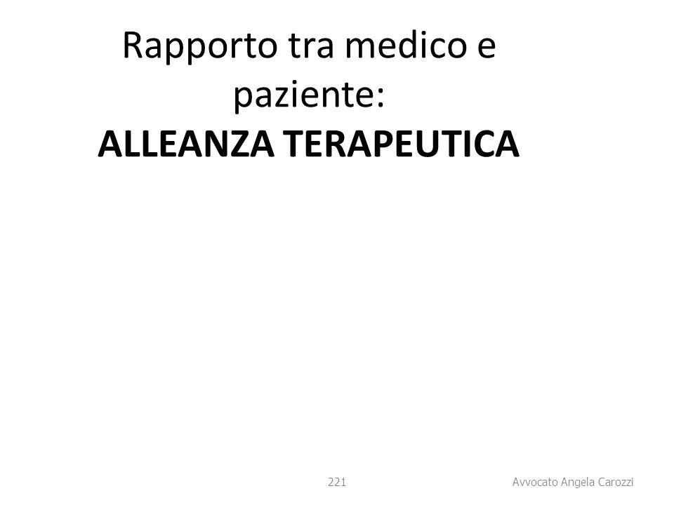 221 Rapporto tra medico e paziente: ALLEANZA TERAPEUTICA 221 Avvocato Angela Carozzi