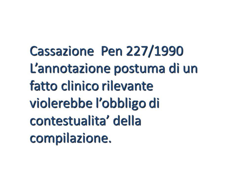 Cassazione Pen 227/1990 L'annotazione postuma di un fatto clinico rilevante violerebbe l'obbligo di contestualita' della compilazione.