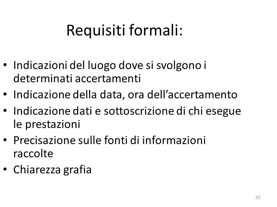 43 Requisiti formali: Indicazioni del luogo dove si svolgono i determinati accertamenti Indicazione della data, ora dell'accertamento Indicazione dati