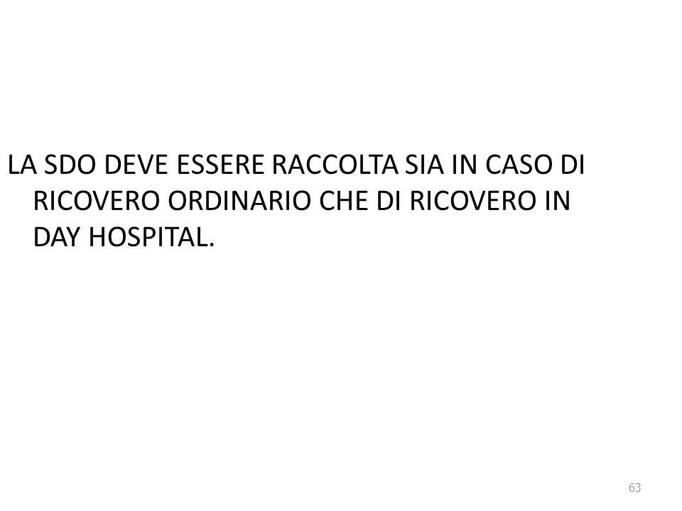 63 LA SDO DEVE ESSERE RACCOLTA SIA IN CASO DI RICOVERO ORDINARIO CHE DI RICOVERO IN DAY HOSPITAL.