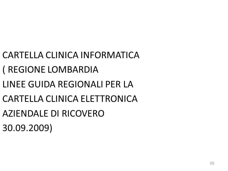 CARTELLA CLINICA INFORMATICA ( REGIONE LOMBARDIA LINEE GUIDA REGIONALI PER LA CARTELLA CLINICA ELETTRONICA AZIENDALE DI RICOVERO 30.09.2009) 68