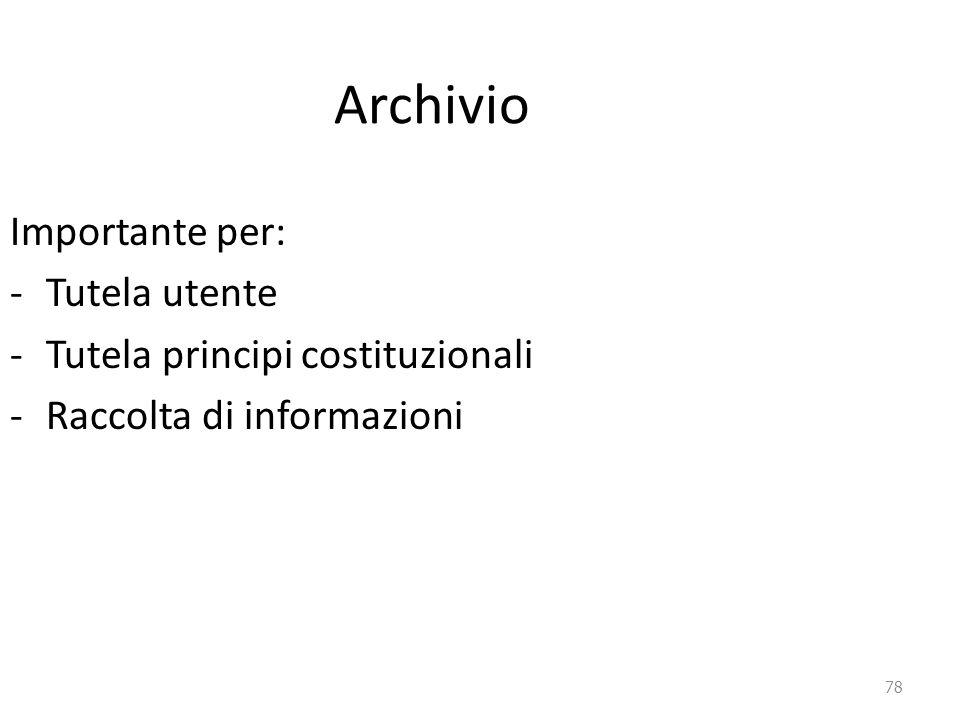 78 Archivio Importante per: -Tutela utente -Tutela principi costituzionali -Raccolta di informazioni
