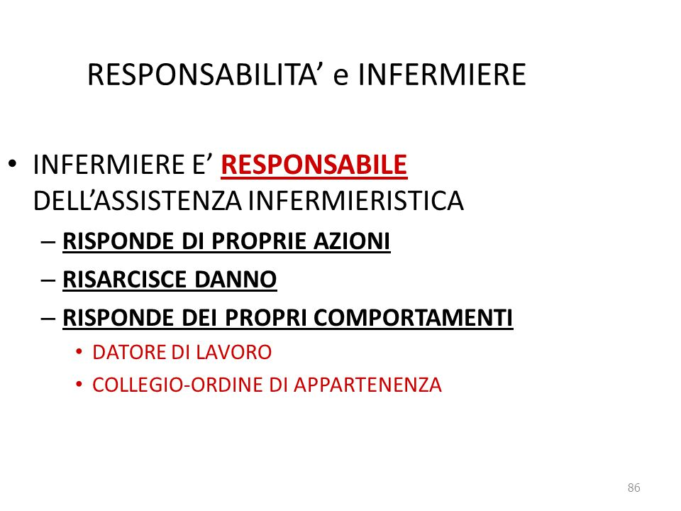86 RESPONSABILITA' e INFERMIERE INFERMIERE E' RESPONSABILE DELL'ASSISTENZA INFERMIERISTICA – RISPONDE DI PROPRIE AZIONI – RISARCISCE DANNO – RISPONDE