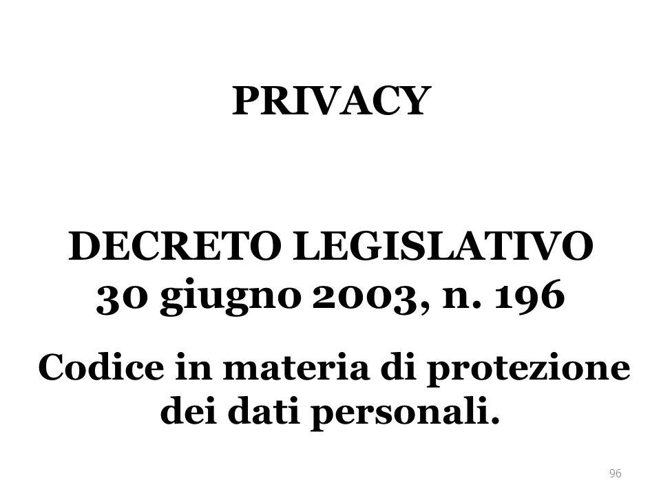 PRIVACY DECRETO LEGISLATIVO 30 giugno 2003, n. 196 Codice in materia di protezione dei dati personali. 96