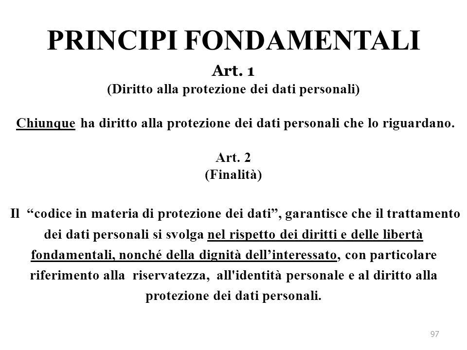 """Art. 1 (Diritto alla protezione dei dati personali) Chiunque ha diritto alla protezione dei dati personali che lo riguardano. Art. 2 (Finalità) Il """"co"""