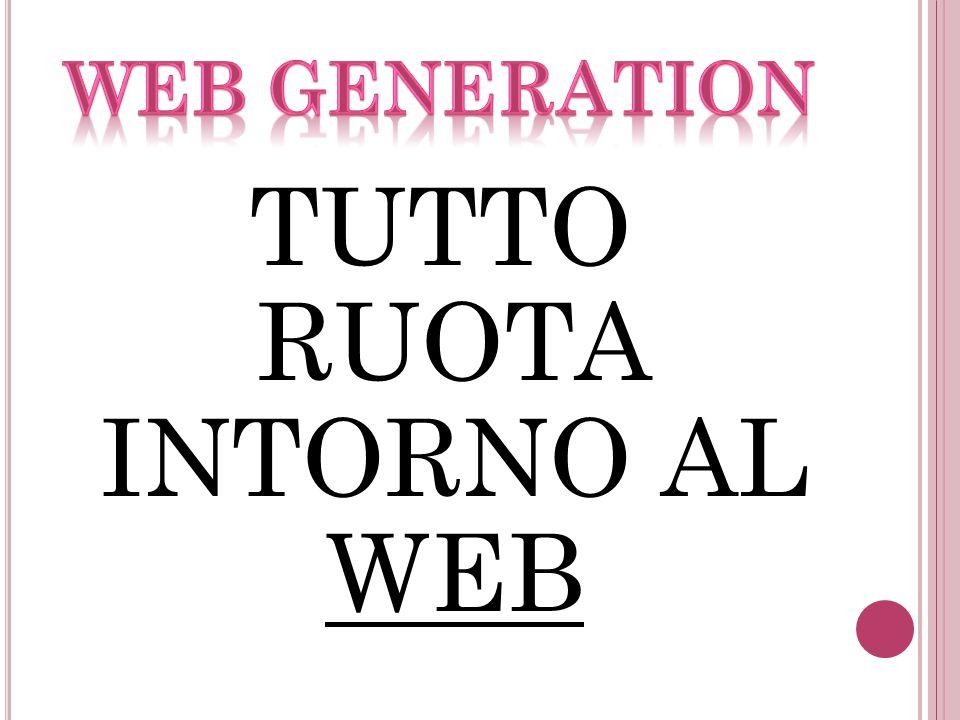 TUTTO RUOTA INTORNO AL WEB
