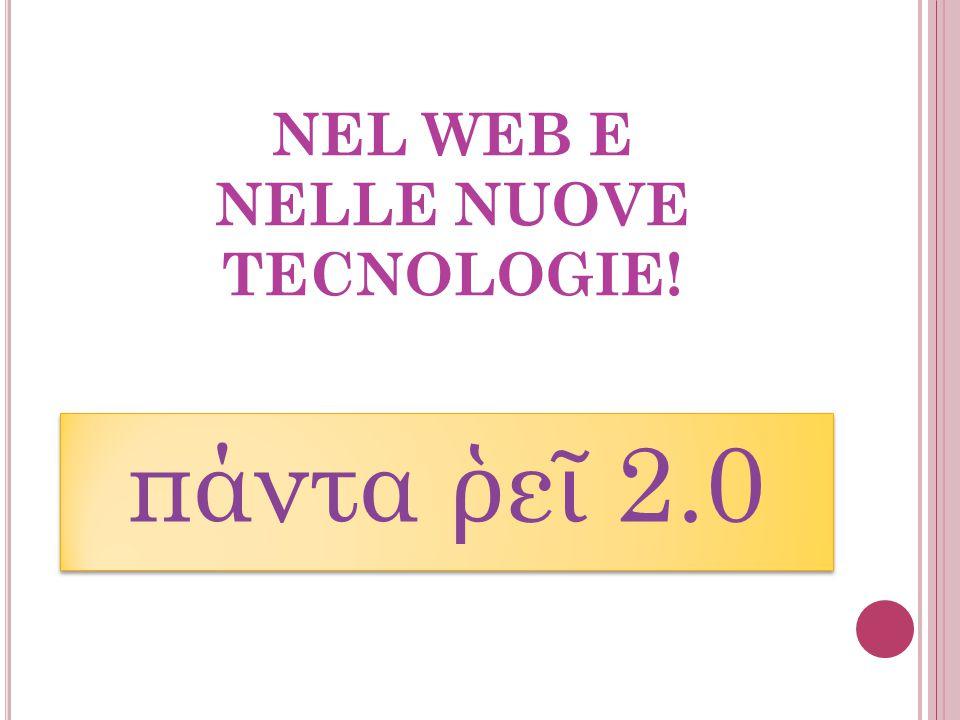 NEL WEB E NELLE NUOVE TECNOLOGIE! πάντα ῥ ε ῖ 2.0