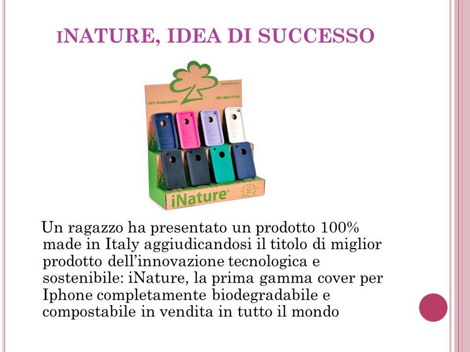 I NATURE, IDEA DI SUCCESSO Un ragazzo ha presentato un prodotto 100% made in Italy aggiudicandosi il titolo di miglior prodotto dell'innovazione tecnologica e sostenibile: iNature, la prima gamma cover per Iphone completamente biodegradabile e compostabile in vendita in tutto il mondo