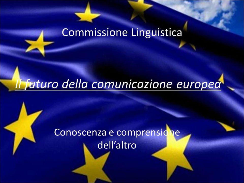 Commissione Linguistica Conoscenza e comprensione dell'altro Il futuro della comunicazione europea