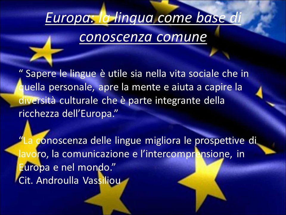 Europa: la lingua come base di conoscenza comune Sapere le lingue è utile sia nella vita sociale che in quella personale, apre la mente e aiuta a capire la diversità culturale che è parte integrante della ricchezza dell'Europa. La conoscenza delle lingue migliora le prospettive di lavoro, la comunicazione e l'intercomprensione, in Europa e nel mondo. Cit.