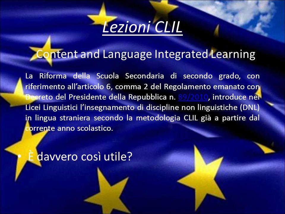 Lezioni CLIL È davvero così utile? Content and Language Integrated Learning La Riforma della Scuola Secondaria di secondo grado, con riferimento all'a
