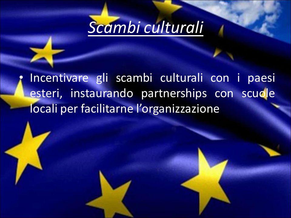 Scambi culturali Incentivare gli scambi culturali con i paesi esteri, instaurando partnerships con scuole locali per facilitarne l'organizzazione