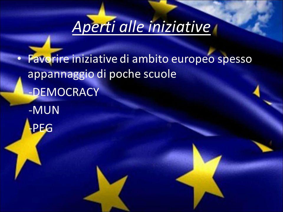 Aperti alle iniziative Favorire iniziative di ambito europeo spesso appannaggio di poche scuole -DEMOCRACY -MUN -PEG