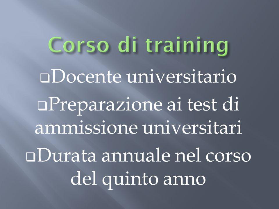  Docente universitario  Preparazione ai test di ammissione universitari  Durata annuale nel corso del quinto anno