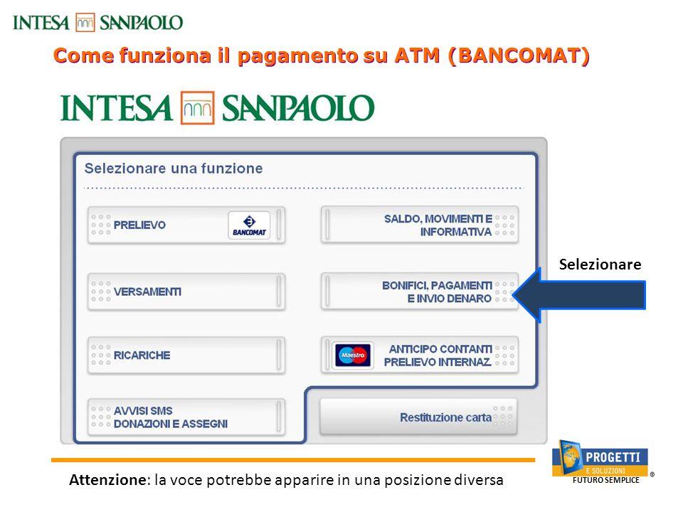 Come funziona il pagamento su ATM (BANCOMAT) Selezionare Attenzione: la voce potrebbe apparire in una posizione diversa
