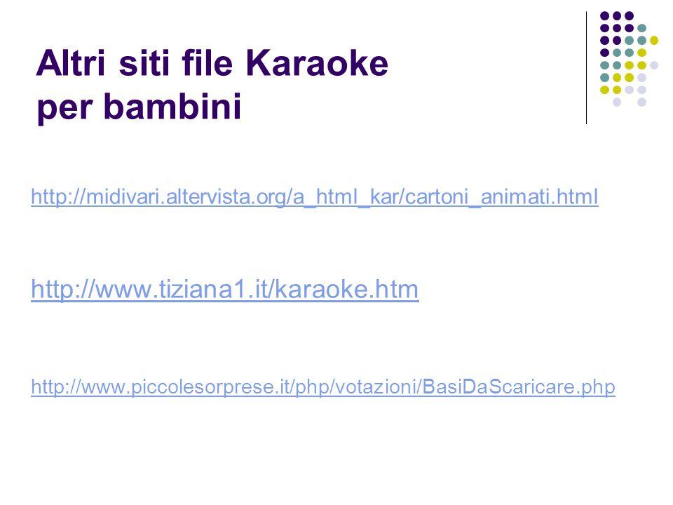 Altri siti file Karaoke per bambini http://midivari.altervista.org/a_html_kar/cartoni_animati.html http://www.tiziana1.it/karaoke.htm http://www.piccolesorprese.it/php/votazioni/BasiDaScaricare.php