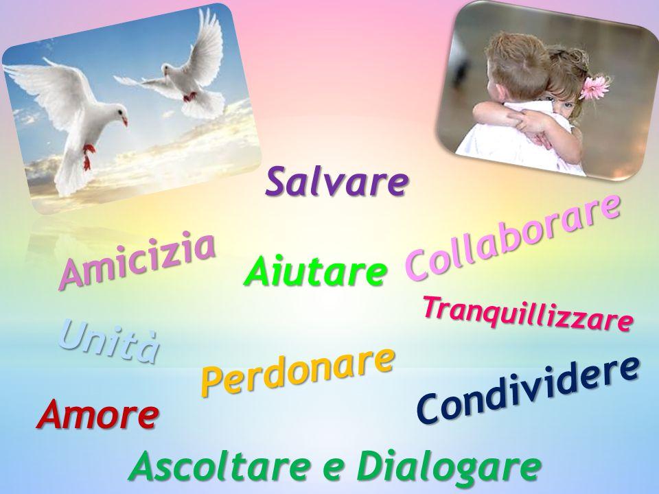 Amicizia Salvare Collaborare Unità Aiutare Tranquillizzare Amore Perdonare Condividere Ascoltare e Dialogare