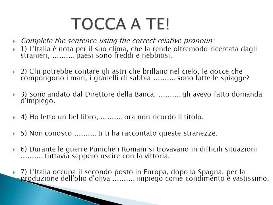  Complete the sentence using the correct relative pronoun:  1) L Italia è nota per il suo clima, che la rende oltremodo ricercata dagli stranieri,..........
