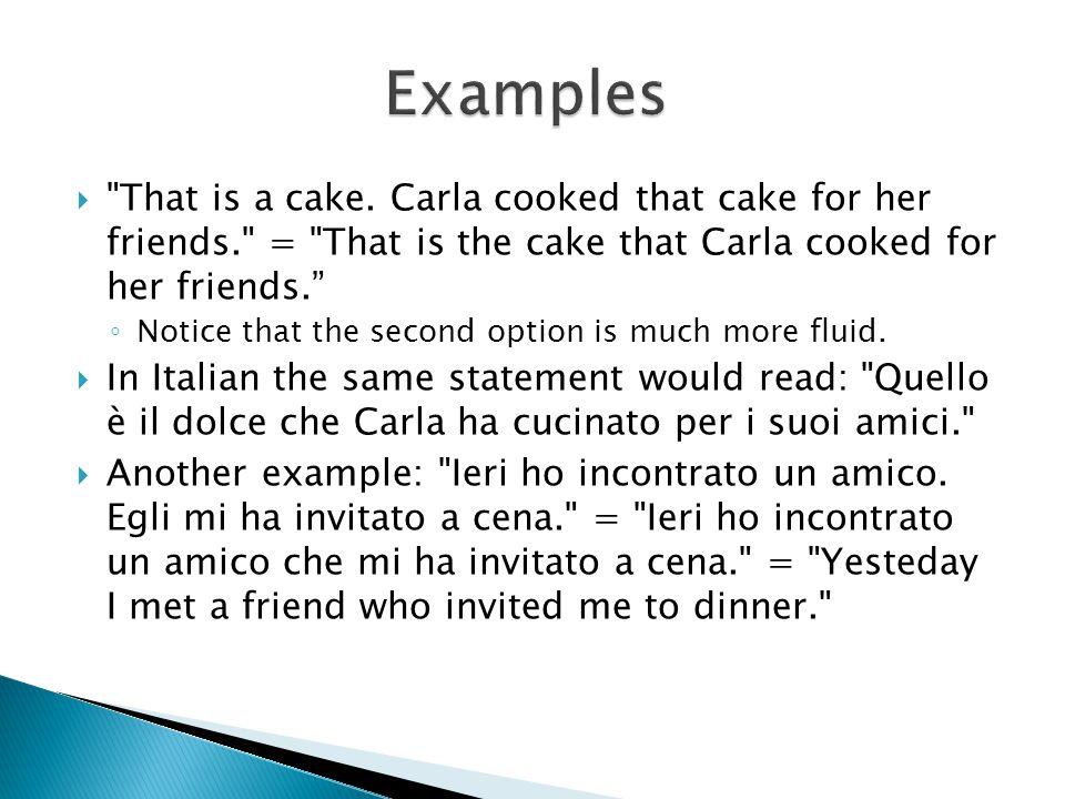  Relative pronouns in Italian are che, il quale, la quale, cui = that, who, which  Examples  I greeted the relatives who left. = Ho salutato i parenti che partivano. (Rather than, Ho salutato I parenti.