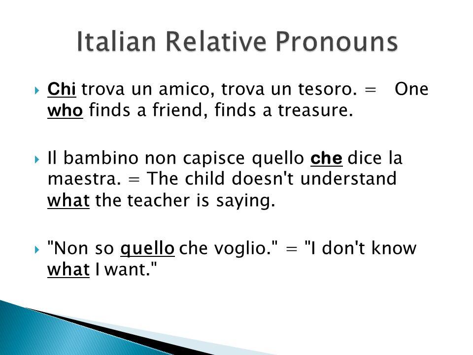  CHE ◦ the relative pronoun most utilized in Italian.