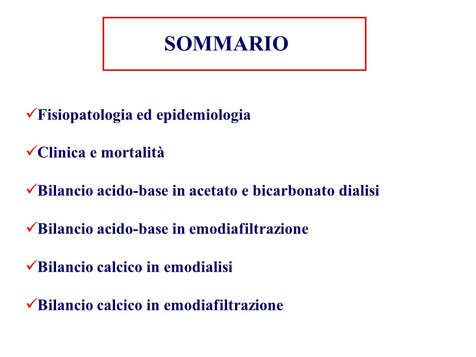 Fisiopatologia ed epidemiologia Clinica e mortalità Bilancio acido-base in acetato e bicarbonato dialisi Bilancio acido-base in emodiafiltrazione Bila