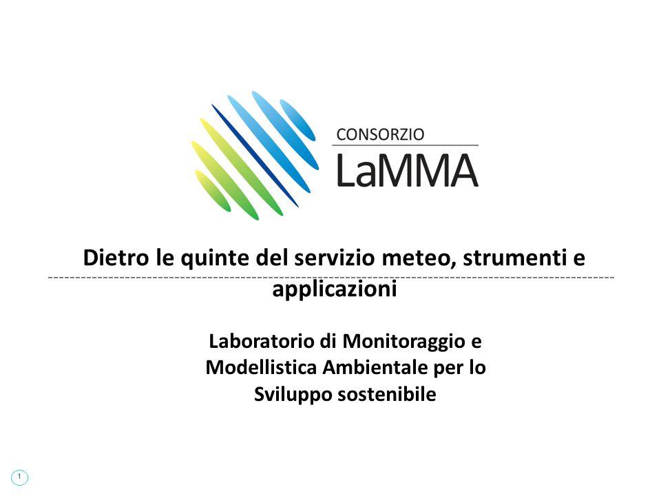 1 Dietro le quinte del servizio meteo, strumenti e applicazioni Laboratorio di Monitoraggio e Modellistica Ambientale per lo Sviluppo sostenibile