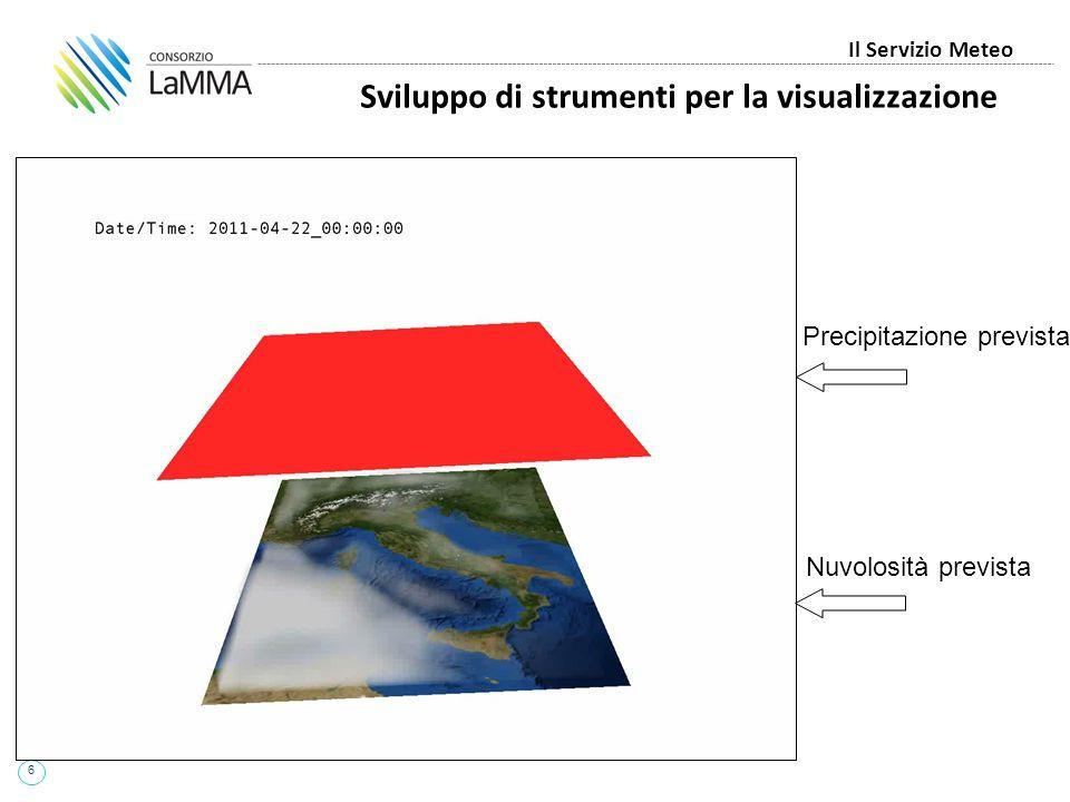 6 Sviluppo di strumenti per la visualizzazione Il Servizio Meteo Precipitazione prevista Nuvolosità prevista