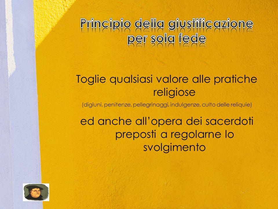 Toglie qualsiasi valore alle pratiche religiose (digiuni, penitenze, pellegrinaggi, indulgenze, culto delle reliquie) ed anche all'opera dei sacerdoti