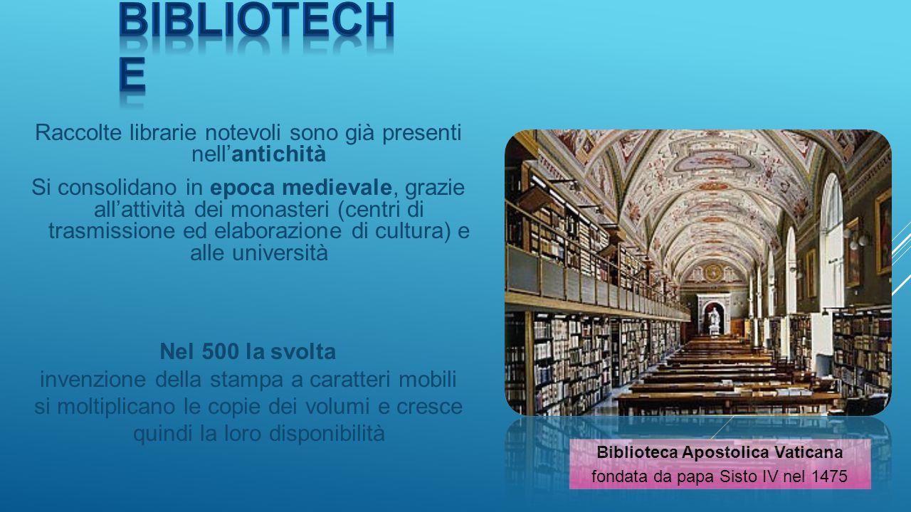 Raccolte librarie notevoli sono già presenti nell'antichità Si consolidano in epoca medievale, grazie all'attività dei monasteri (centri di trasmissio
