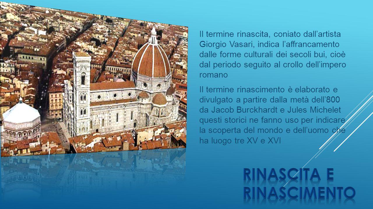 Il termine rinascita, coniato dall'artista Giorgio Vasari, indica l'affrancamento dalle forme culturali dei secoli bui, cioè dal periodo seguito al cr