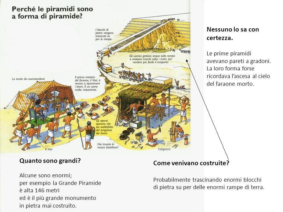 Quanto sono grandi? Alcune sono enormi; per esempio la Grande Piramide è alta 146 metri ed è il più grande monumento in pietra mai costruito. Come ven