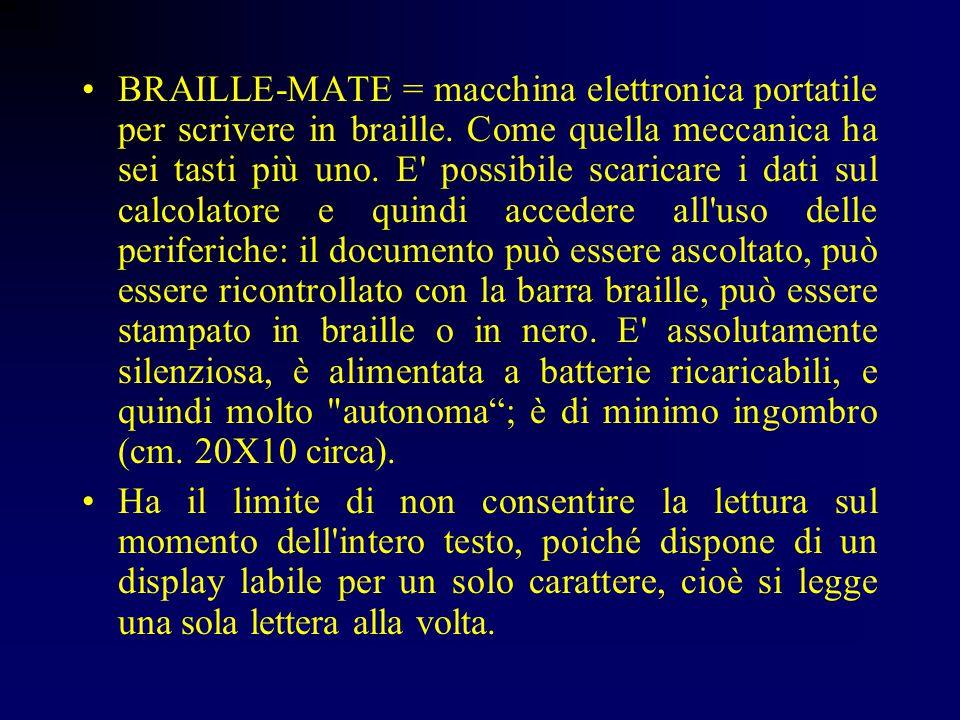 STAMPANTE BRAILLE = periferica (cioè collegata all Unità Centrale del P.C) che stampa in braille i testi scritti con il computer.