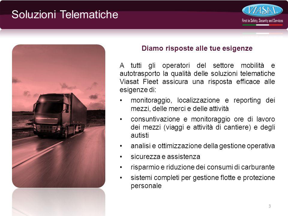 Diamo risposte alle tue esigenze A tutti gli operatori del settore mobilità e autotrasporto la qualità delle soluzioni telematiche Viasat Fleet assicu