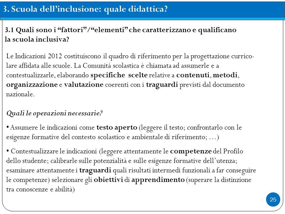 25 3. Scuola dell'inclusione: quale didattica? Le Indicazioni 2012 costituiscono il quadro di riferimento per la progettazione currico- lare affidata