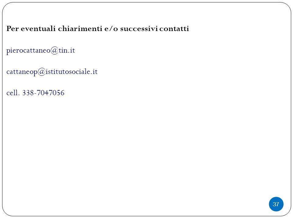 37 Per eventuali chiarimenti e/o successivi contatti pierocattaneo@tin.it cattaneop@istitutosociale.it cell. 338-7047056